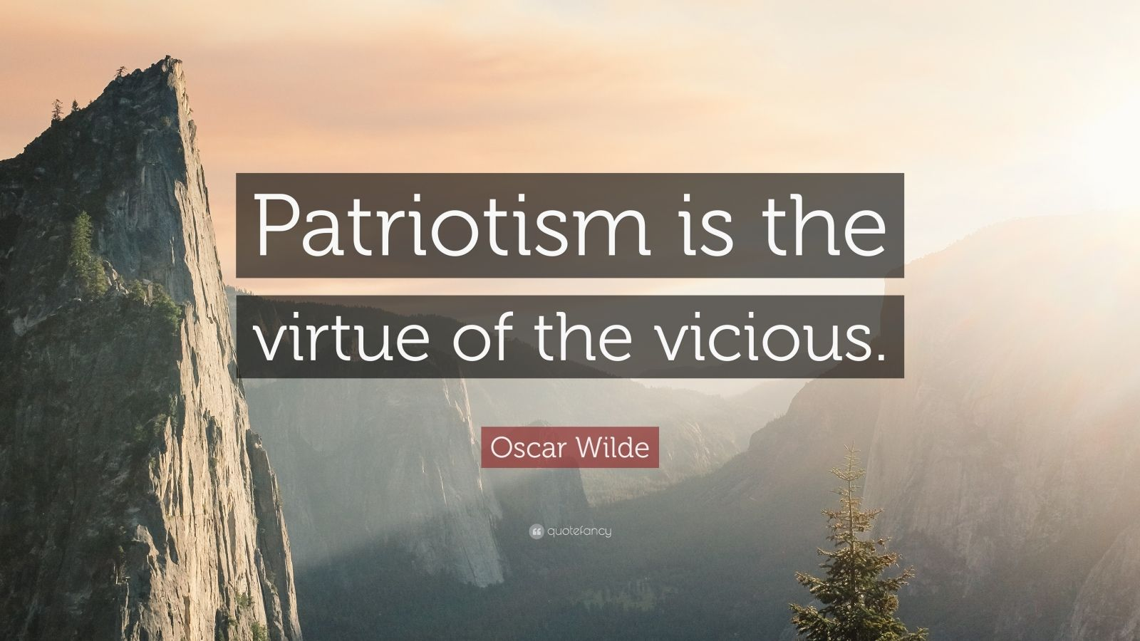 """Oscar Wilde Quote: """"Patriotism is the virtue of the vicious."""""""