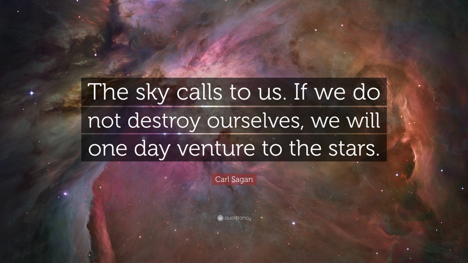 "Carl Sagan Quote: ""The sky calls to us. If we do not destroy ourselves, we will one day venture to the stars."""