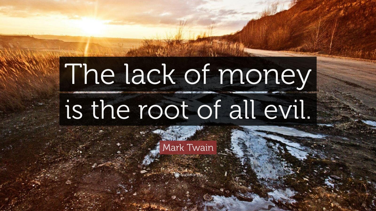 "Mark Twain Quote: ""The lack of money is the root of all evil."""