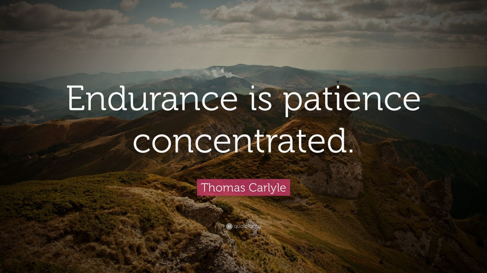 "Thomas Carlyle Quote: ""Endurance is patience concentrated."""