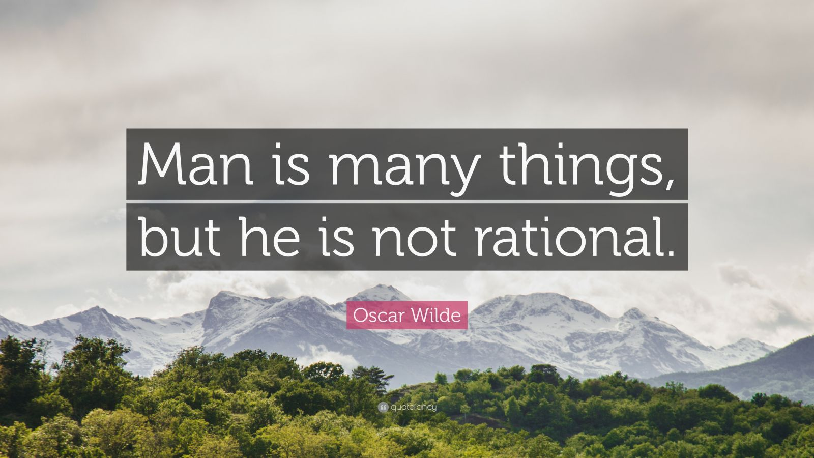 "Oscar Wilde Quote: ""Man is many things, but he is not rational."""