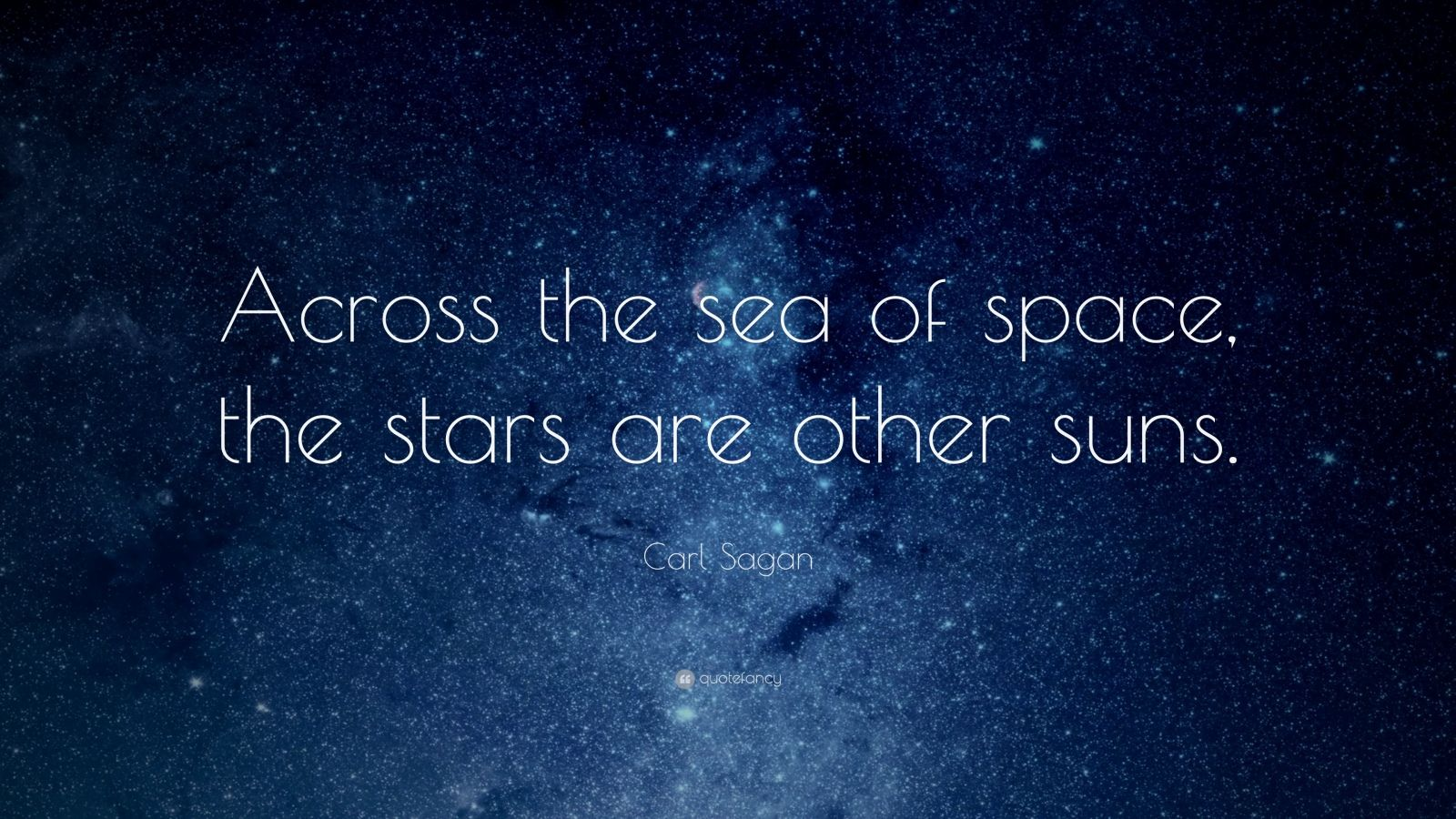 "Carl Sagan Quote: ""Across the sea of space, the stars are other suns."""