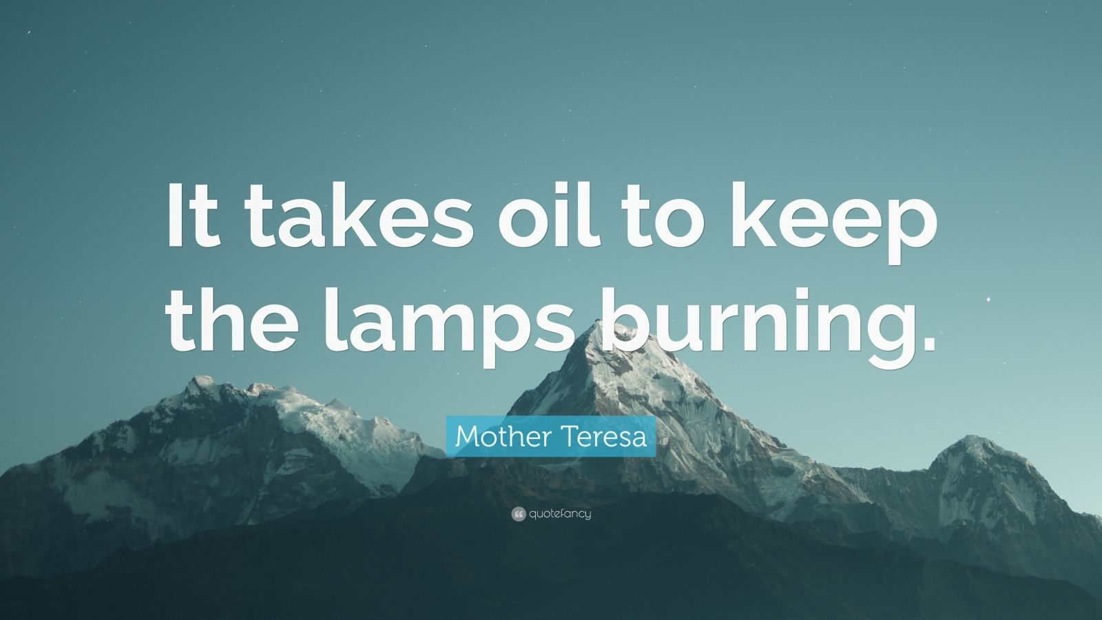 "Mother Teresa Quote: ""It takes oil to keep the lamps burning."""