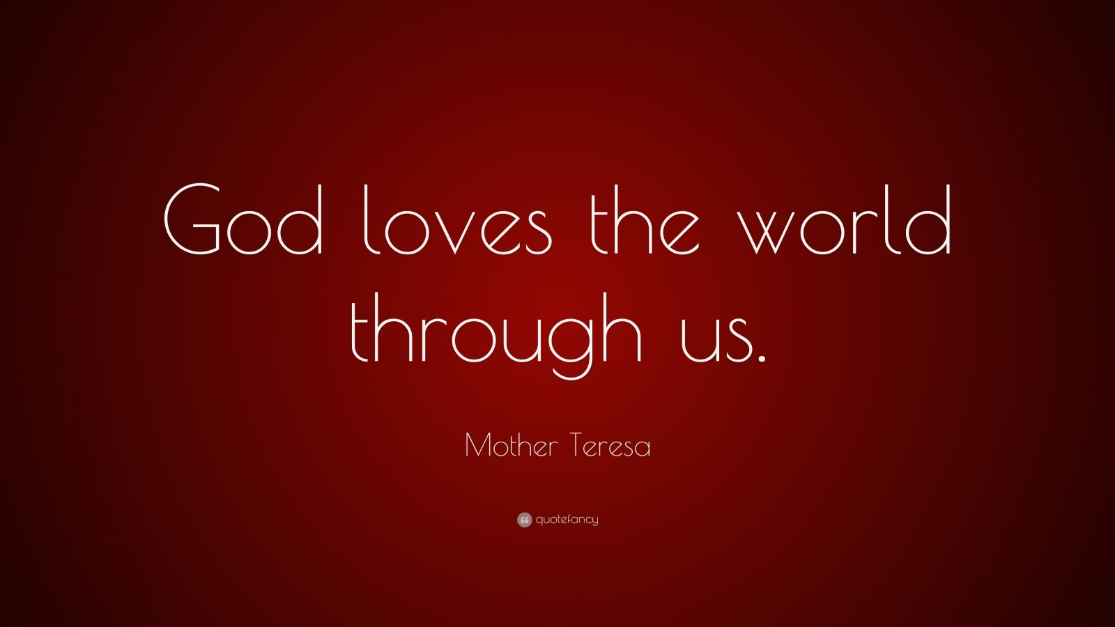 """Mother Teresa Quote: """"God loves the world through us."""""""