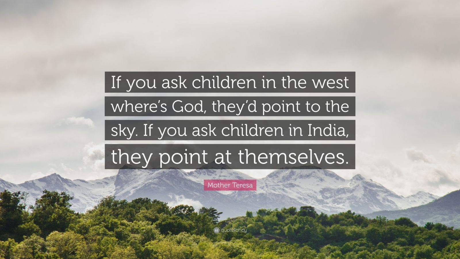 "Mother Teresa Quote: ""If you ask children in the west where's God, they'd point to the sky. If you ask children in India, they point at themselves."""