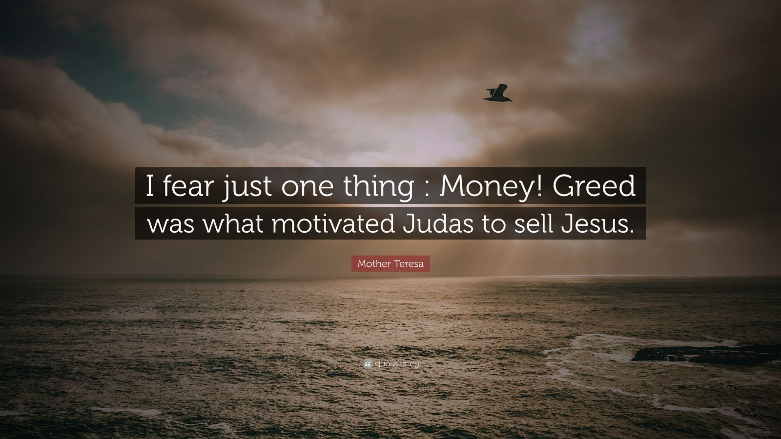 "Mother Teresa Quote: ""I fear just one thing : Money! Greed was what motivated Judas to sell Jesus."""