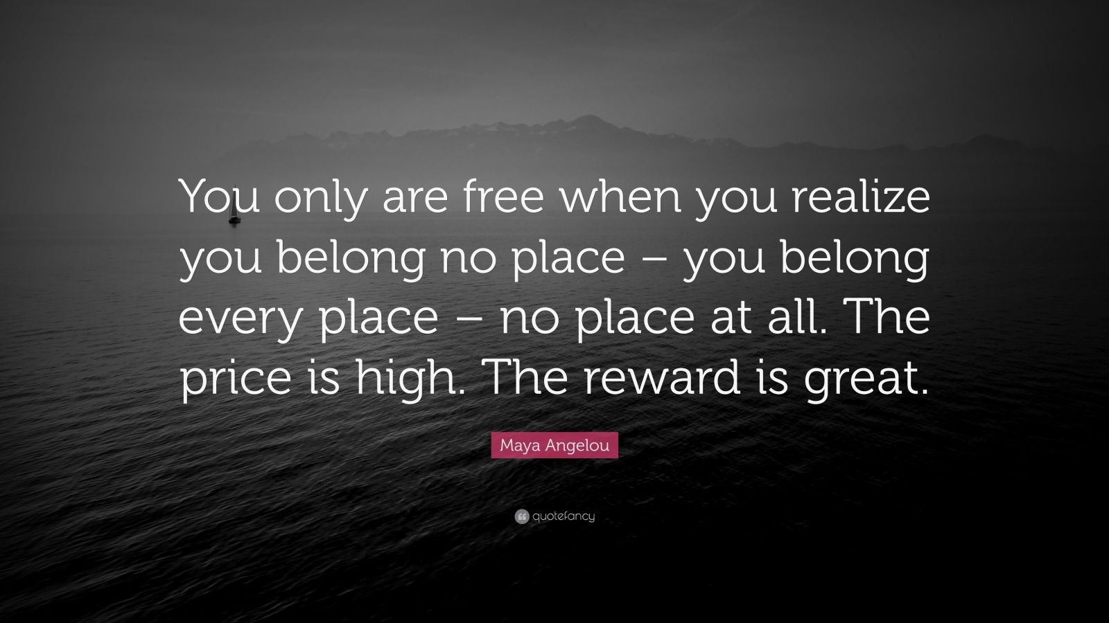 "Maya Angelou Quote: ""You only are free when you realize ..."