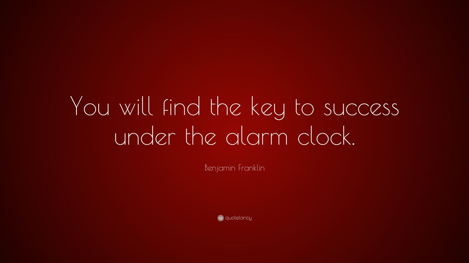 """Benjamin Franklin Quote: """"You will find the key to success under the alarm clock."""""""