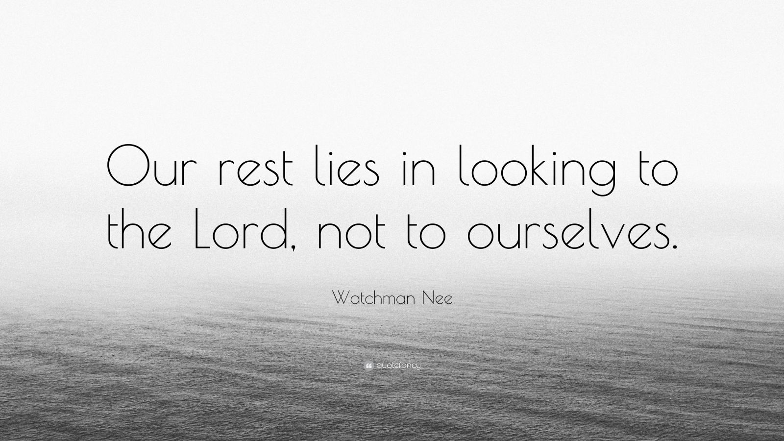 "Watchman Nee Quote: ""Our rest lies in looking to the Lord, not to ourselves."""