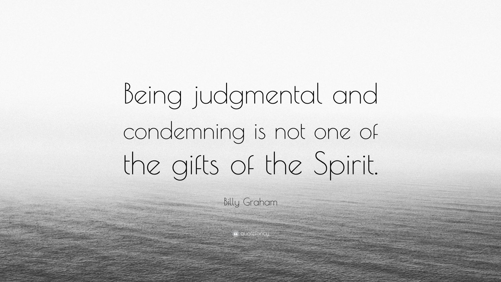 """Billy Graham Quote: """"Being judgmental and condemning is not one of the gifts of the Spirit."""""""