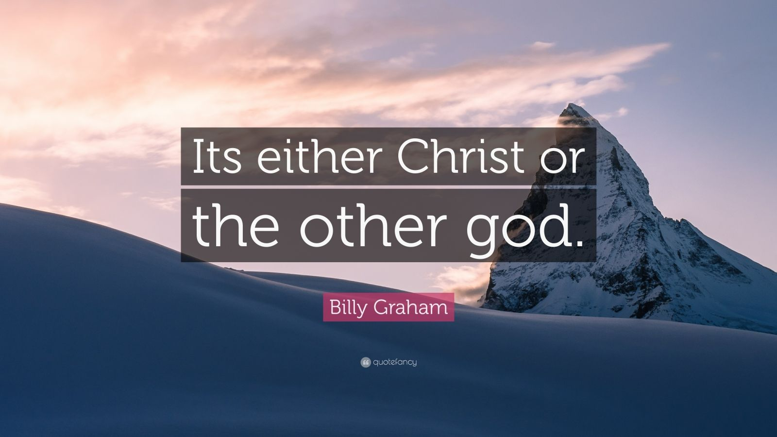 """Billy Graham Quote: """"Its either Christ or the other god."""""""