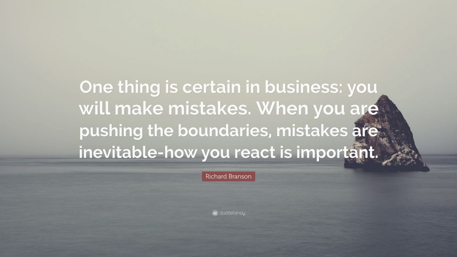 """Richard Branson Quote: """"One thing is certain in business: you will make mistakes. When you are pushing the boundaries, mistakes are inevitable-how you react is important."""""""