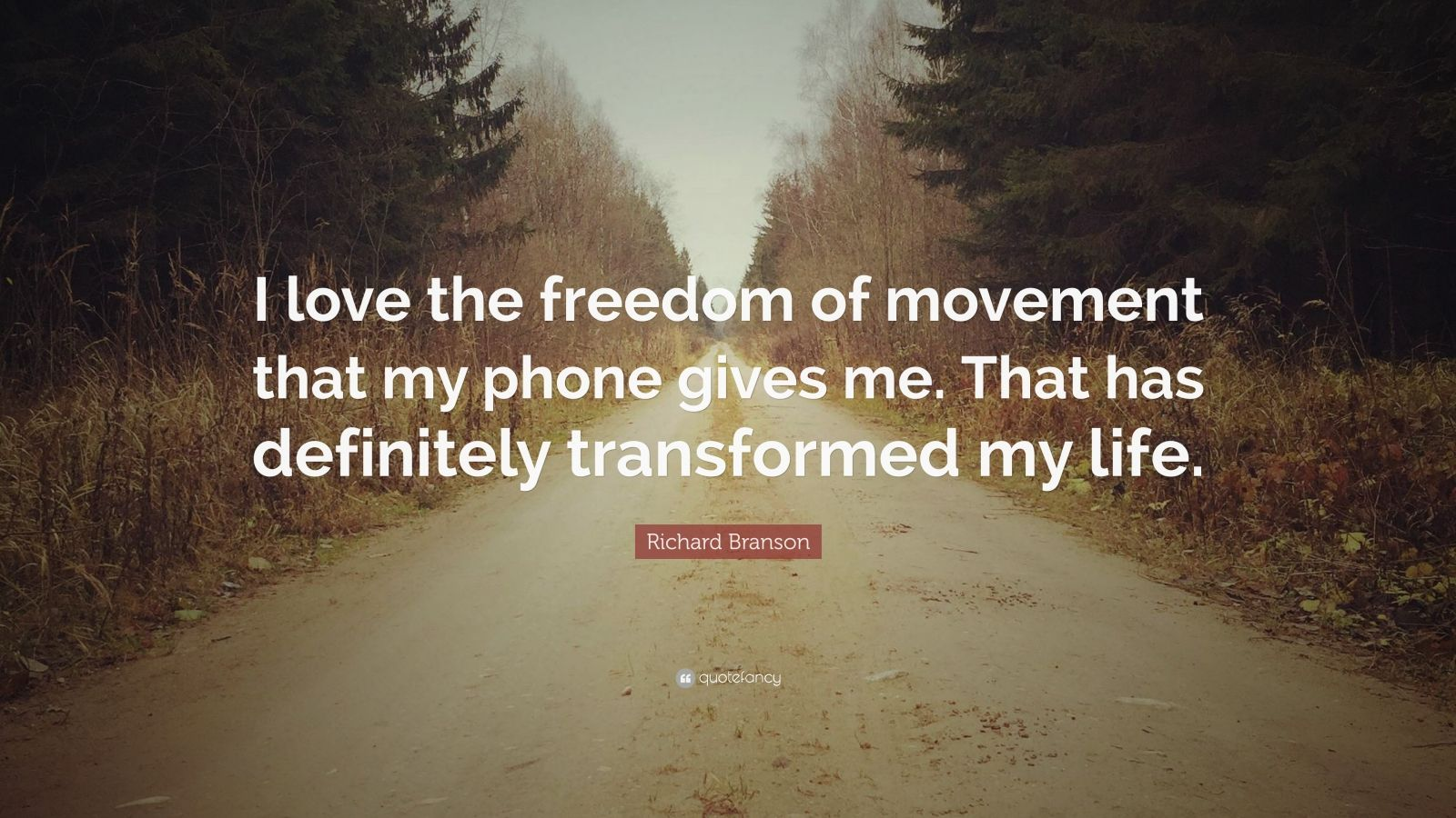 "Richard Branson Quote: ""I love the freedom of movement that my phone gives me. That has definitely transformed my life."""