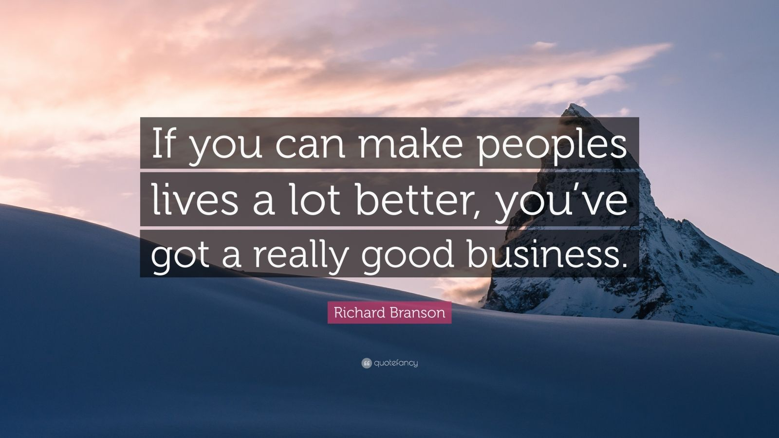 """Richard Branson Quote: """"If you can make peoples lives a lot better, you've got a really good business."""""""