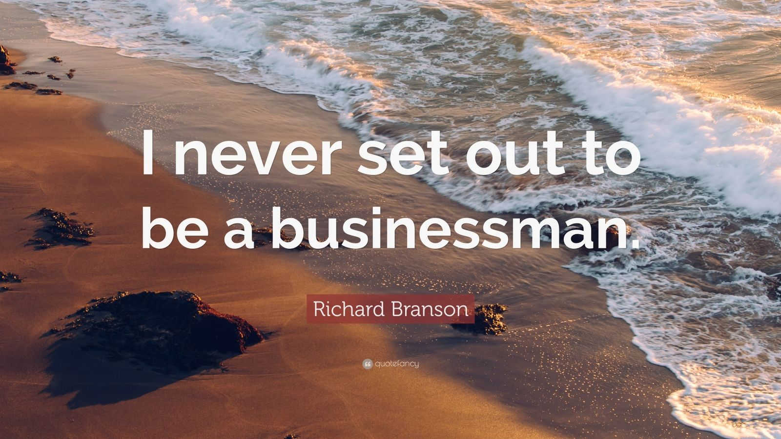 """Richard Branson Quote: """"I never set out to be a businessman."""""""