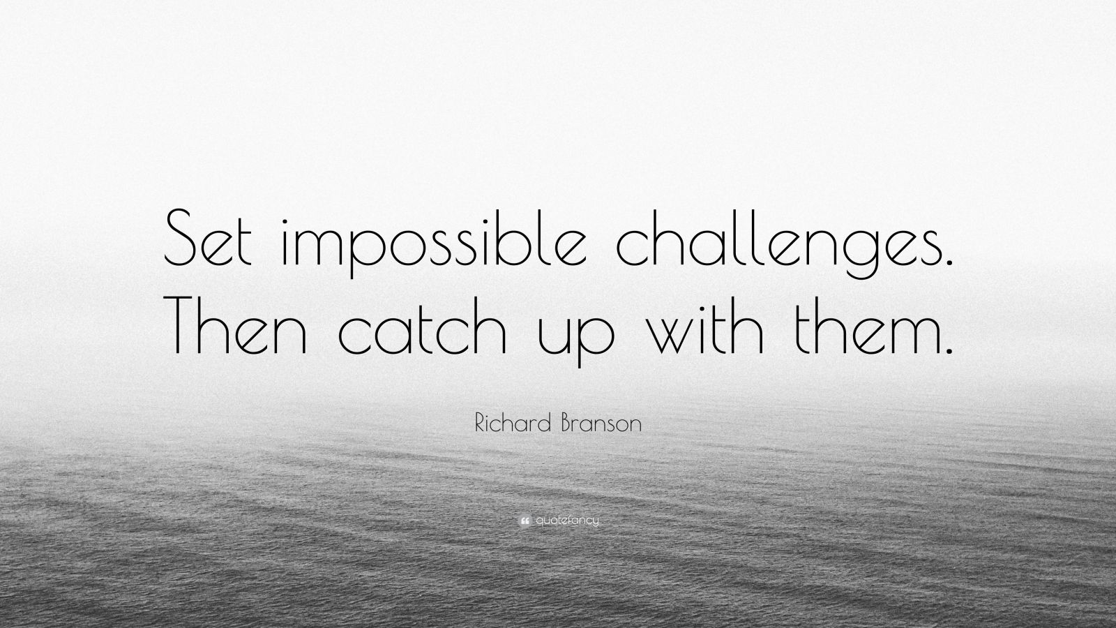"""Richard Branson Quote: """"Set impossible challenges. Then catch up with them."""""""
