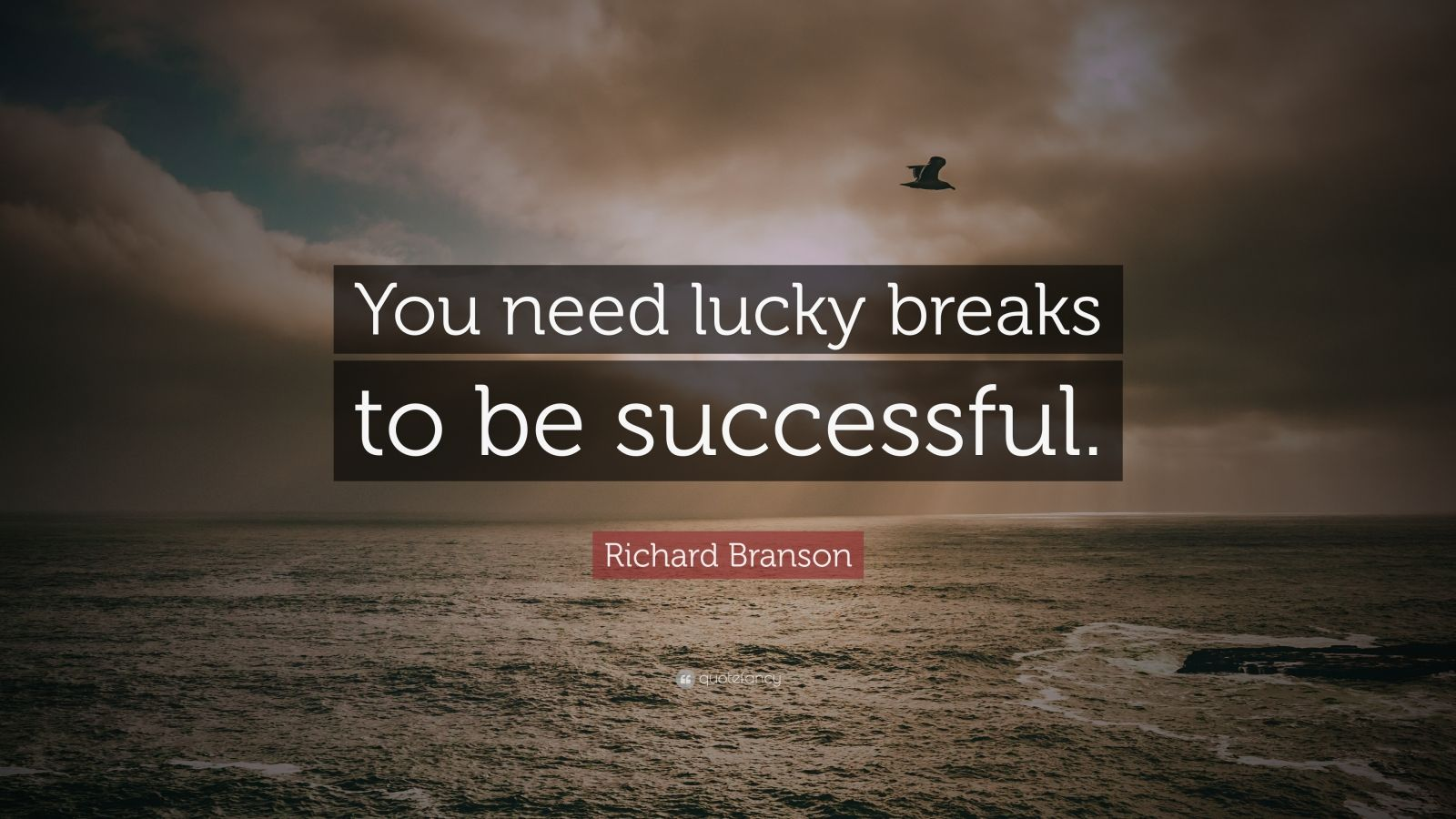 "Richard Branson Quote: ""You need lucky breaks to be successful."""