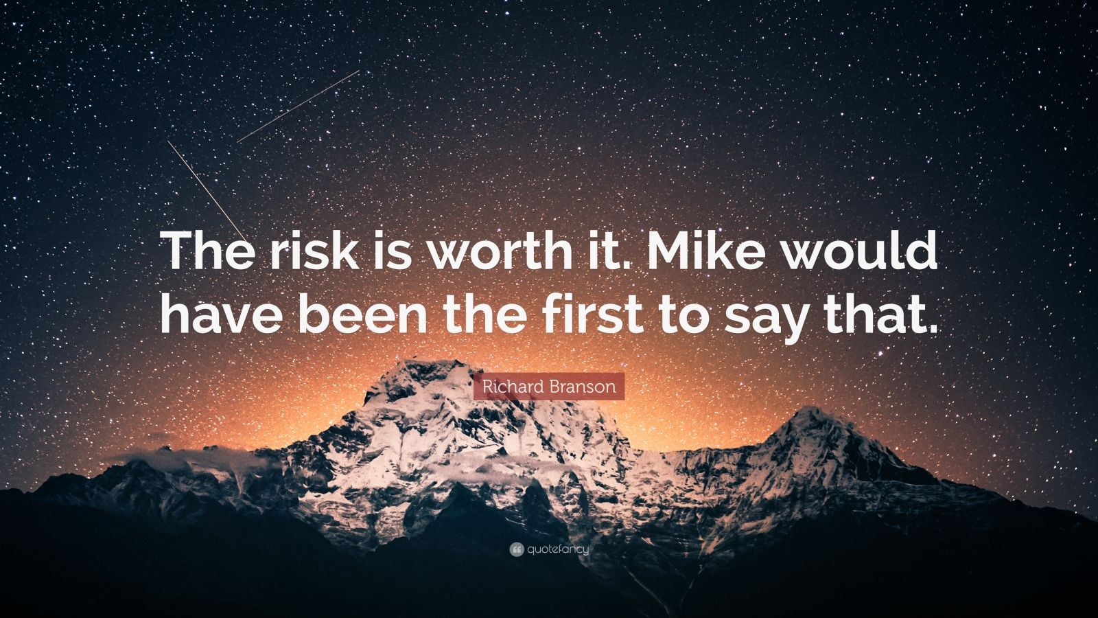 """Richard Branson Quote: """"The risk is worth it. Mike would have been the first to say that."""""""