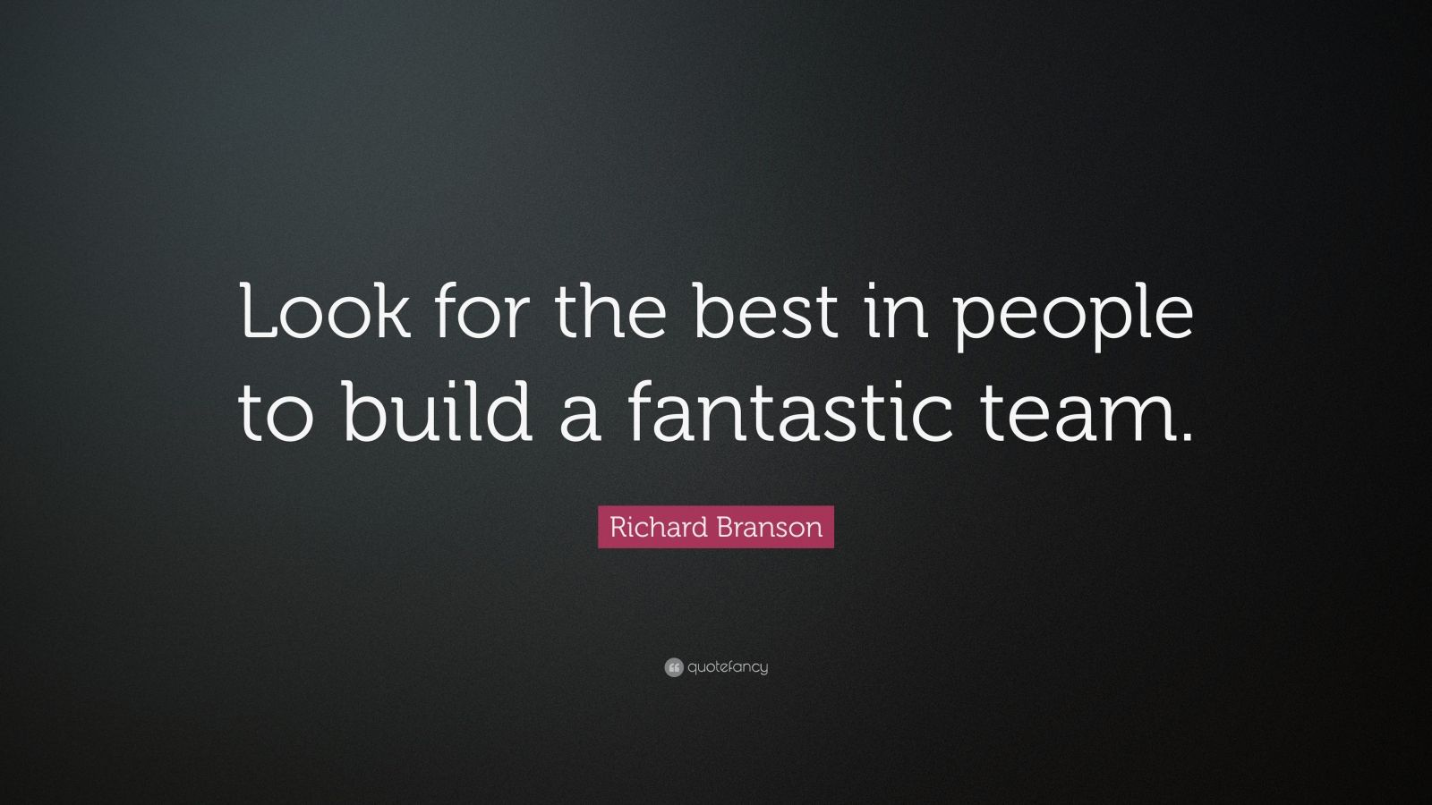 """Richard Branson Quote: """"Look for the best in people to build a fantastic team."""""""