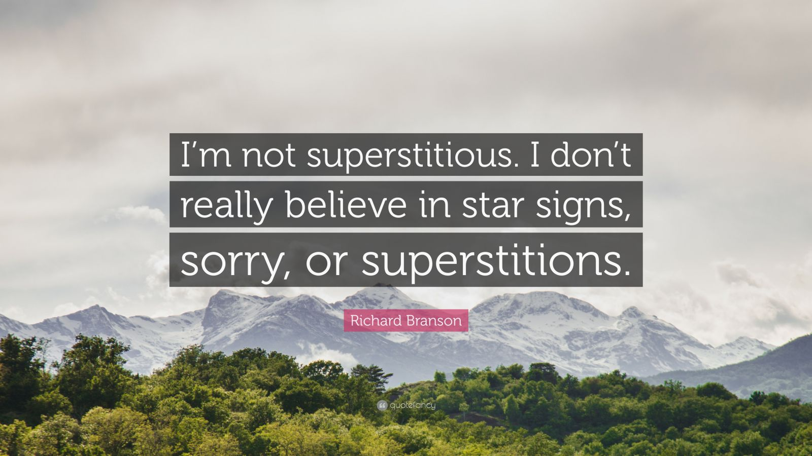 """Richard Branson Quote: """"I'm not superstitious. I don't really believe in star signs, sorry, or superstitions."""""""