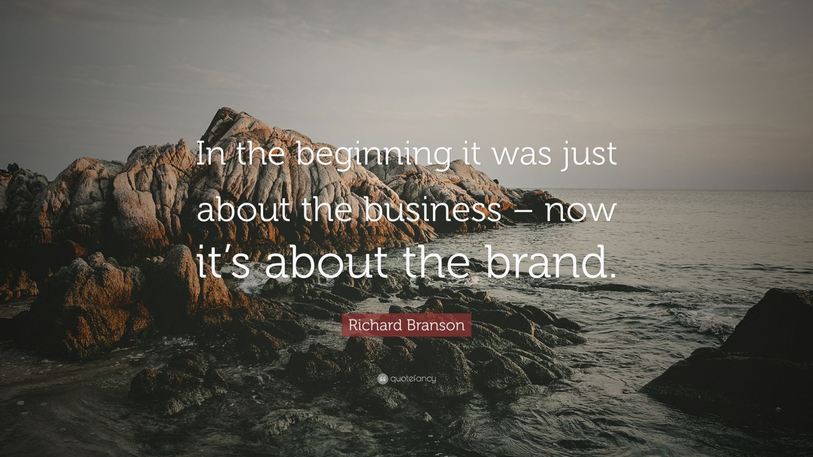 """Richard Branson Quote: """"In the beginning it was just about the business – now it's about the brand."""""""