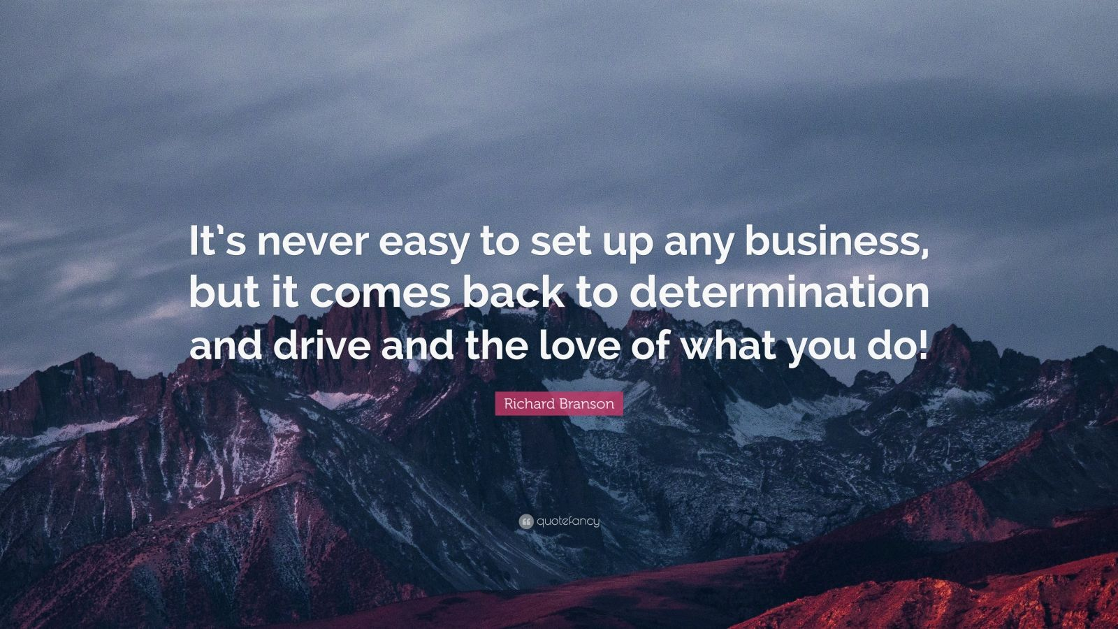 "Richard Branson Quote: ""It's never easy to set up any business, but it comes back to determination and drive and the love of what you do!"""