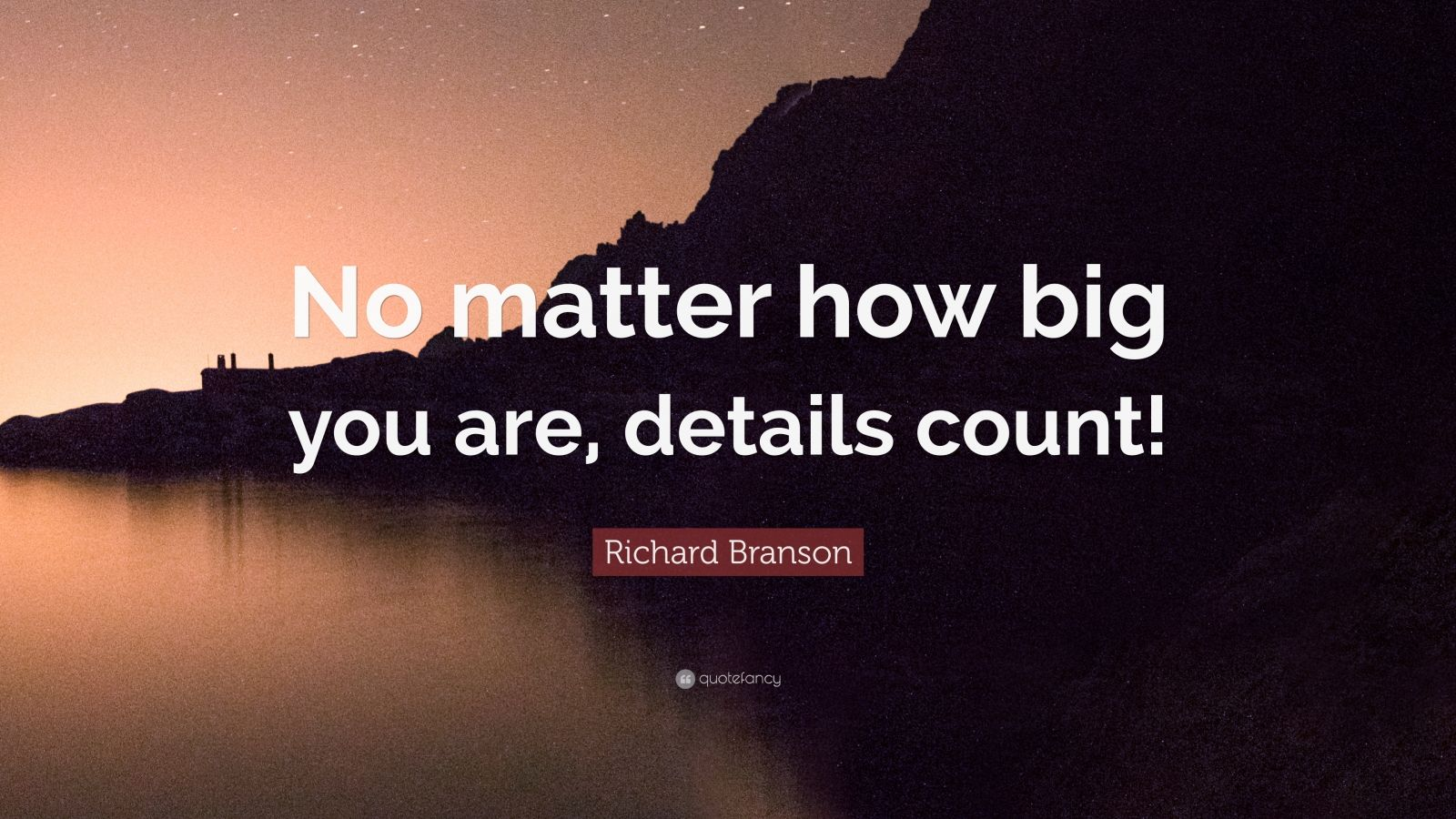 """Richard Branson Quote: """"No matter how big you are, details count!"""""""