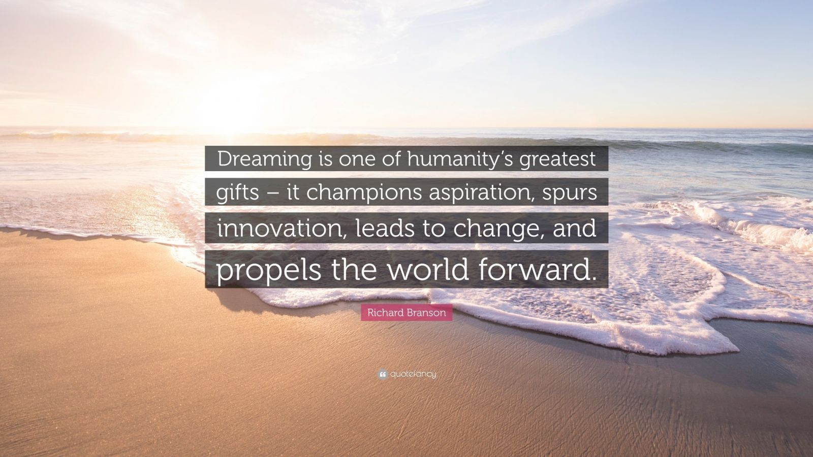 """Richard Branson Quote: """"Dreaming is one of humanity's greatest gifts – it champions aspiration, spurs innovation, leads to change, and propels the world forward."""""""