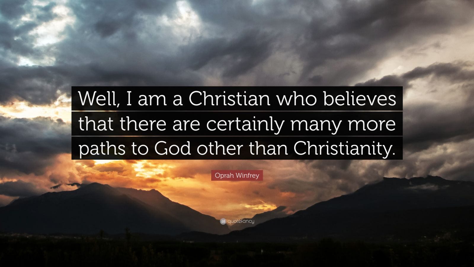 """Oprah Winfrey Quote: """"Well, I am a Christian who believes that there are certainly many more paths to God other than Christianity."""""""