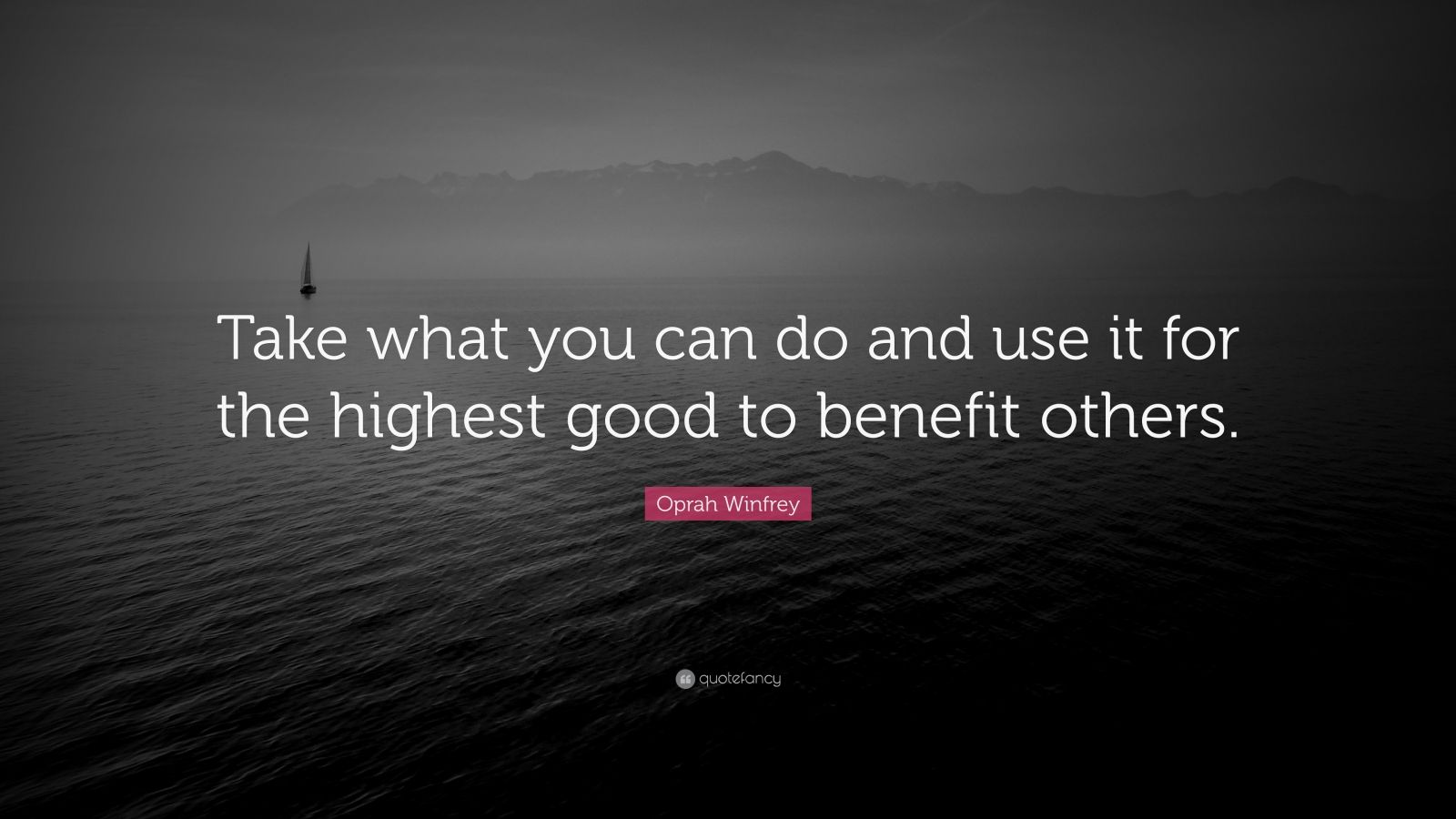 """Oprah Winfrey Quote: """"Take what you can do and use it for the highest good to benefit others."""""""