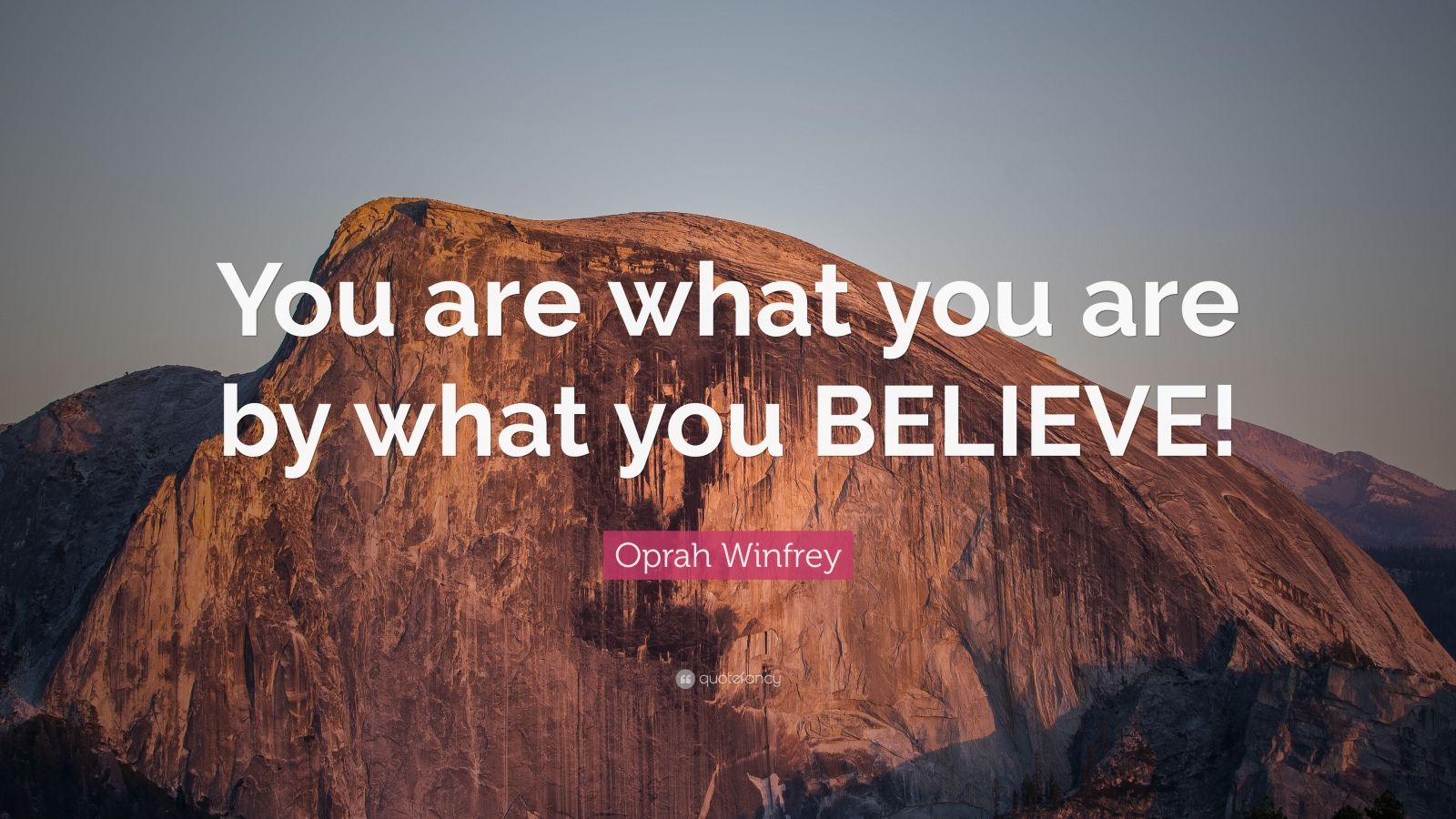 """Oprah Winfrey Quote: """"You are what you are by what you BELIEVE!"""""""
