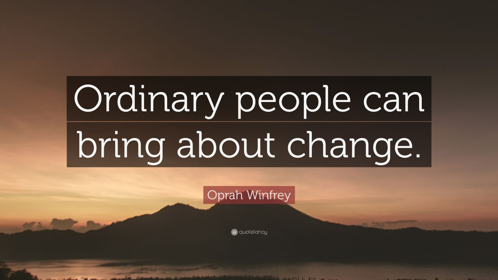 """Oprah Winfrey Quote: """"Ordinary people can bring about change."""""""
