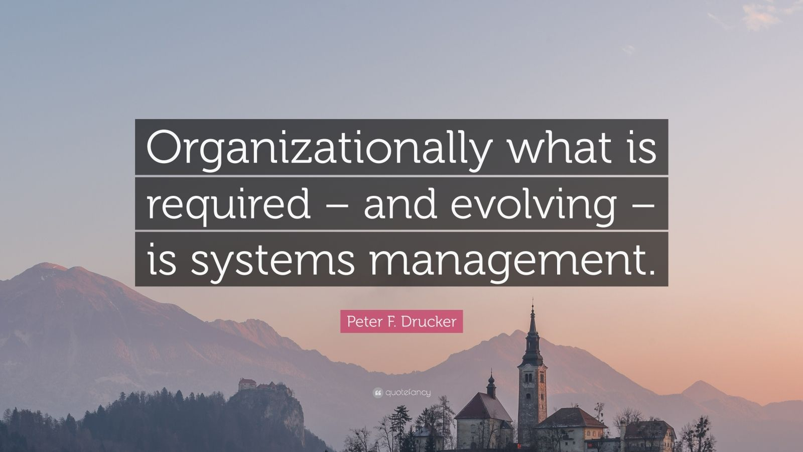 """Peter F. Drucker Quote: """"Organizationally what is required – and evolving – is systems management."""""""
