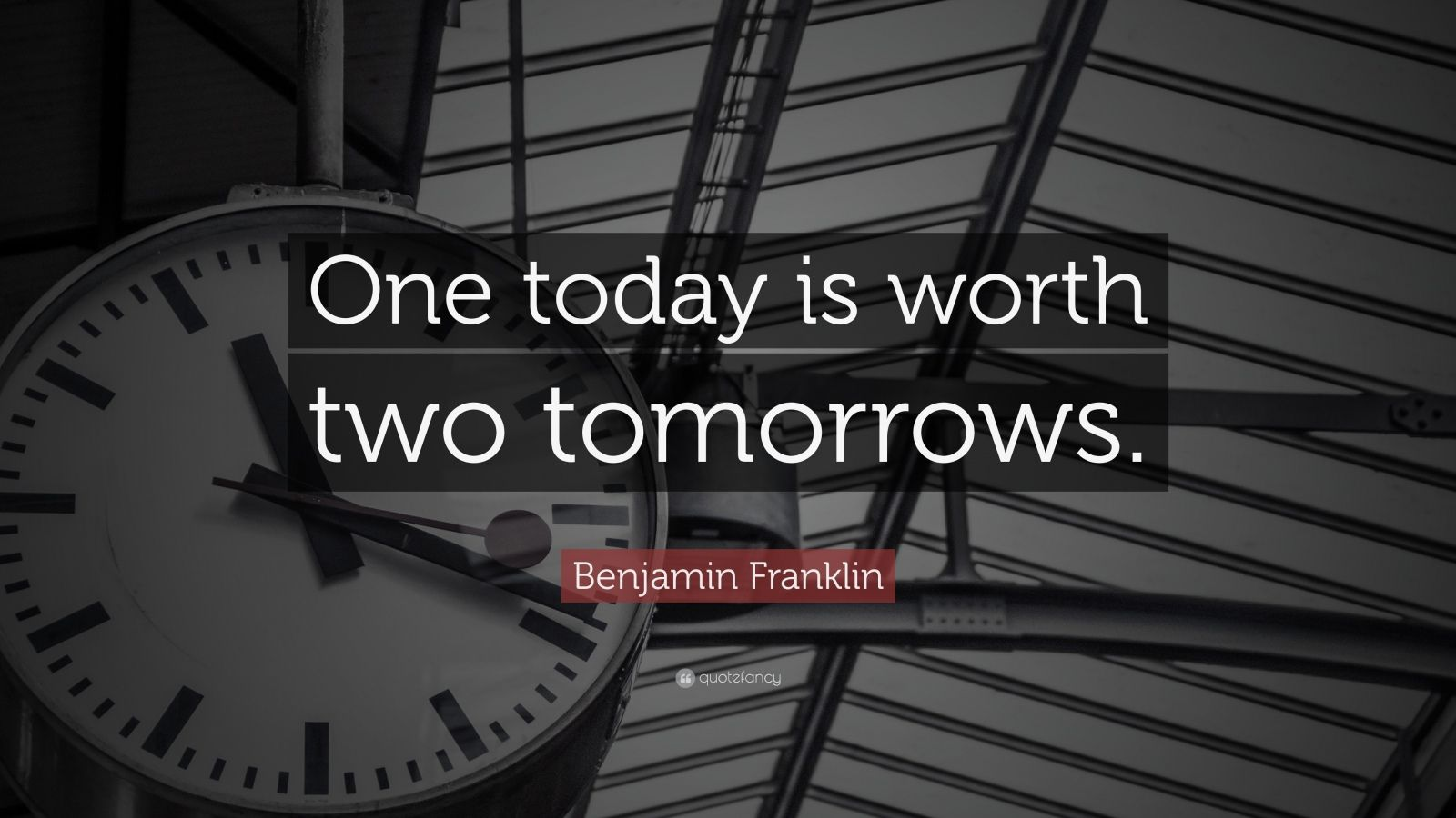 """Benjamin Franklin Quote: """"One today is worth two tomorrows."""""""