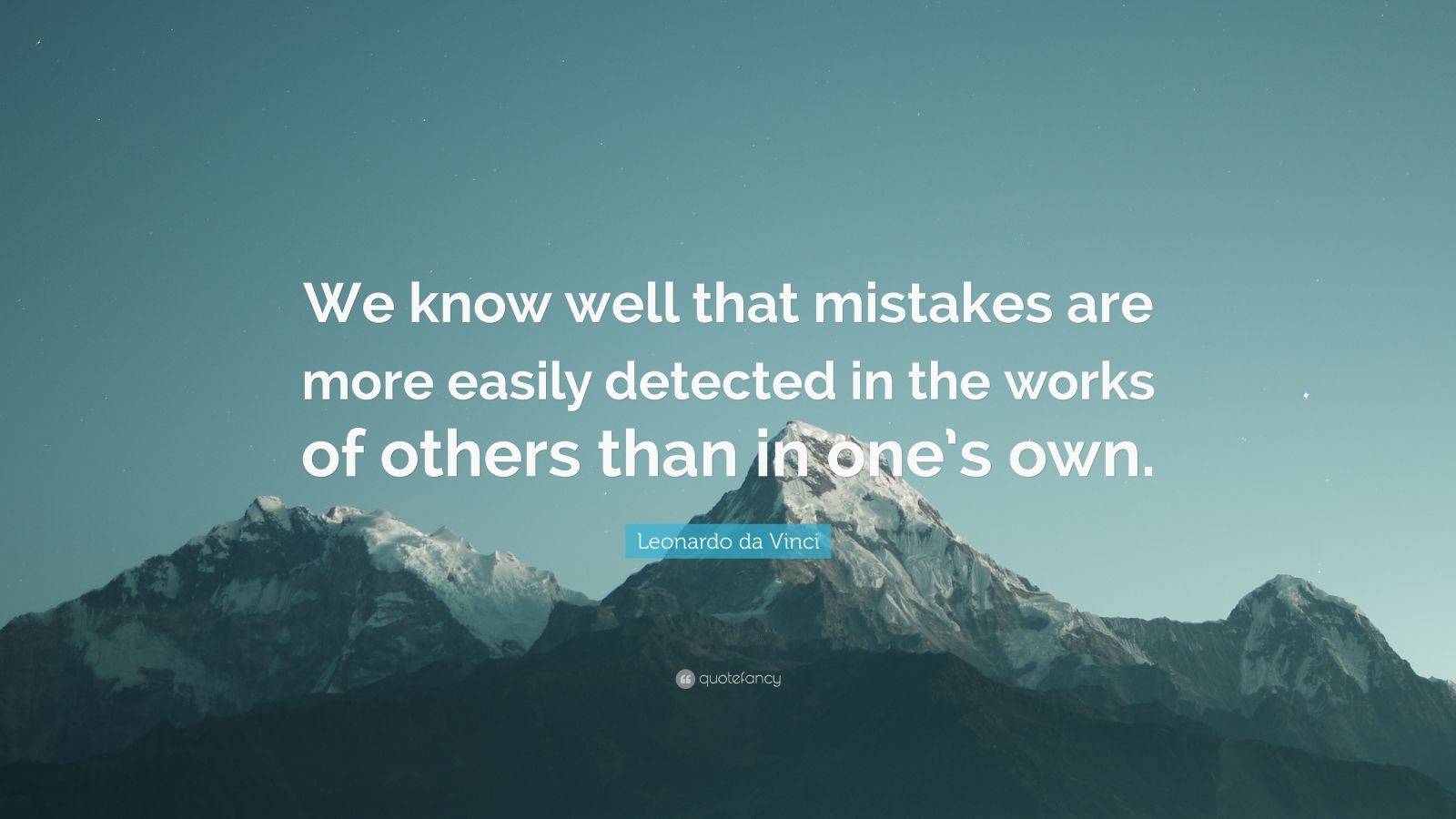 "Leonardo da Vinci Quote: ""We know well that mistakes are more easily detected in the works of others than in one's own."""