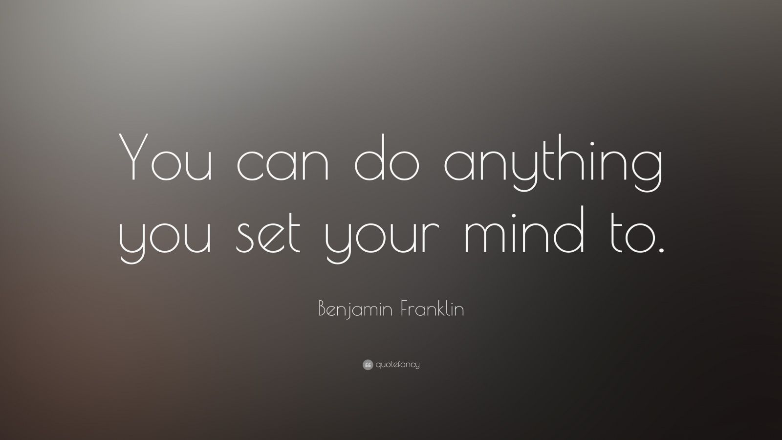 "Benjamin Franklin Quote: ""You Can Do Anything You Set Your"
