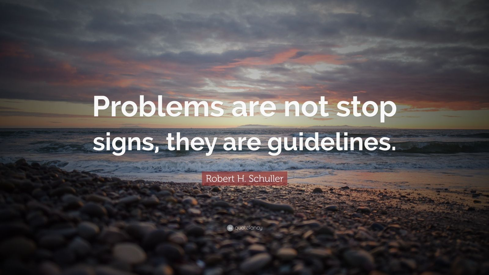 """Robert H. Schuller Quote: """"Problems Are Not Stop Signs"""