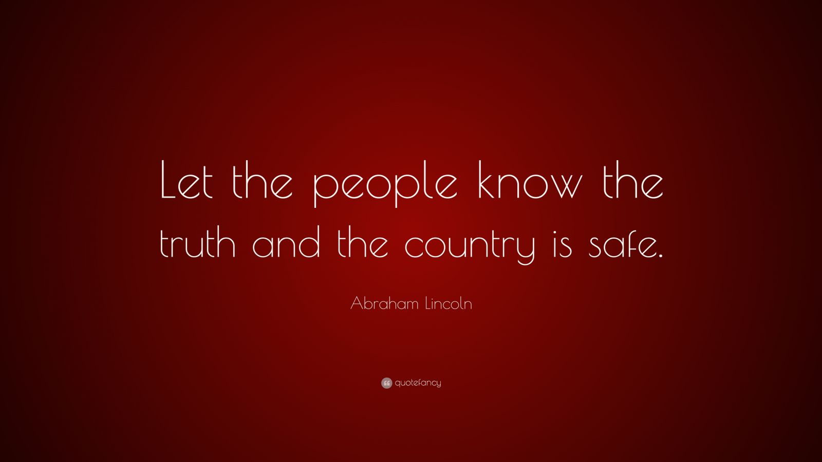 "Abraham Lincoln Quote: ""Let the people know the truth and the country is safe."""