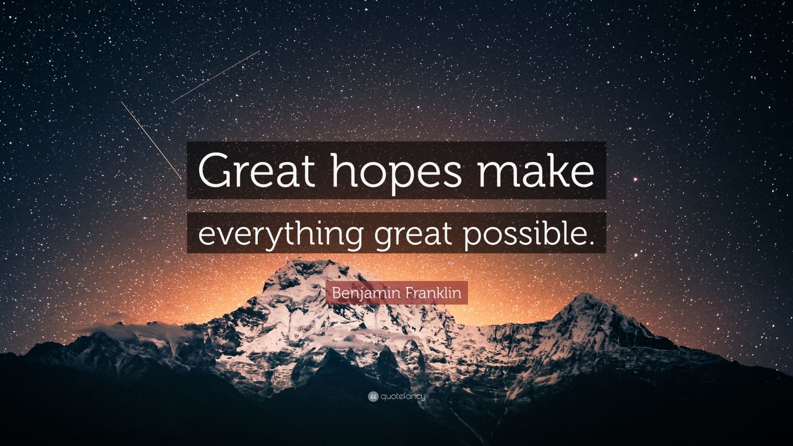 """Benjamin Franklin Quote: """"Great hopes make everything great possible."""""""