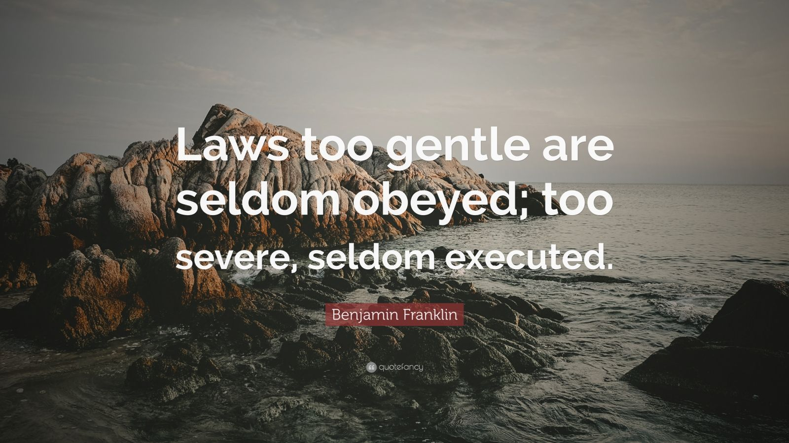 """Benjamin Franklin Quote: """"Laws too gentle are seldom obeyed; too severe, seldom executed."""""""