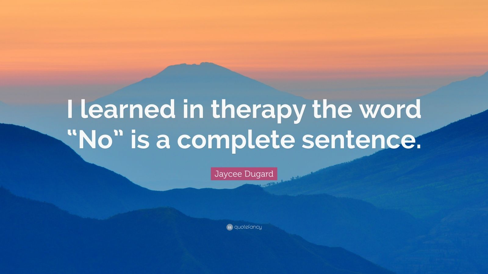 """No Is A Complete Sentence Quote: Jaycee Dugard Quote: """"I Learned In Therapy The Word """"No"""