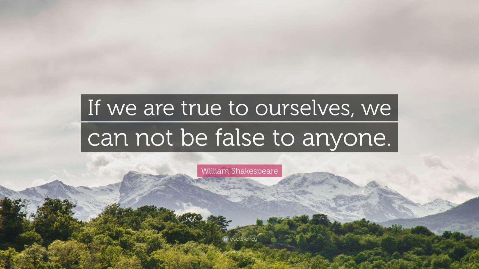 """William Shakespeare Quote: """"If we are true to ourselves, we can not be false to anyone."""""""