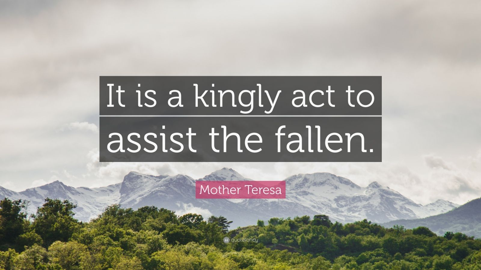 """Mother Teresa Quote: """"It is a kingly act to assist the fallen."""""""