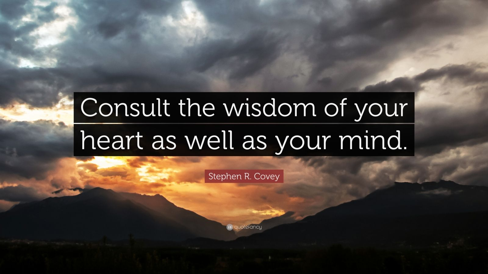 """Stephen R. Covey Quote: """"Consult the wisdom of your heart as well as your mind."""""""