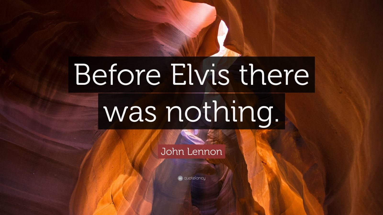 "John Lennon Quote: ""Before Elvis there was nothing."""