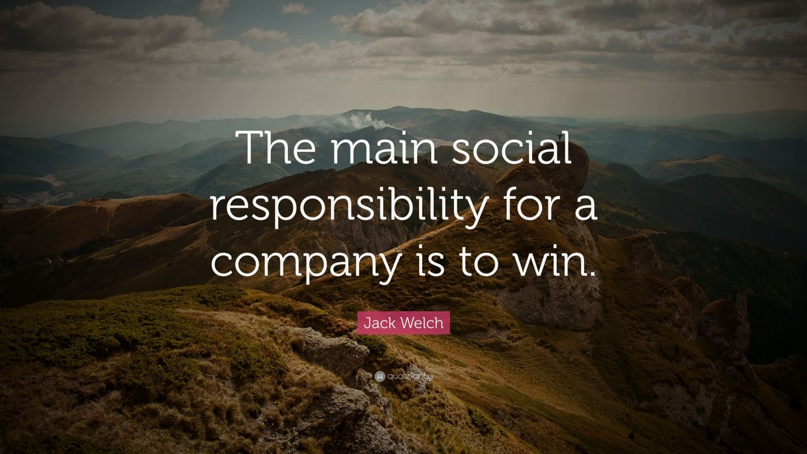"""Jack Welch Quote: """"The main social responsibility for a company is to win."""""""