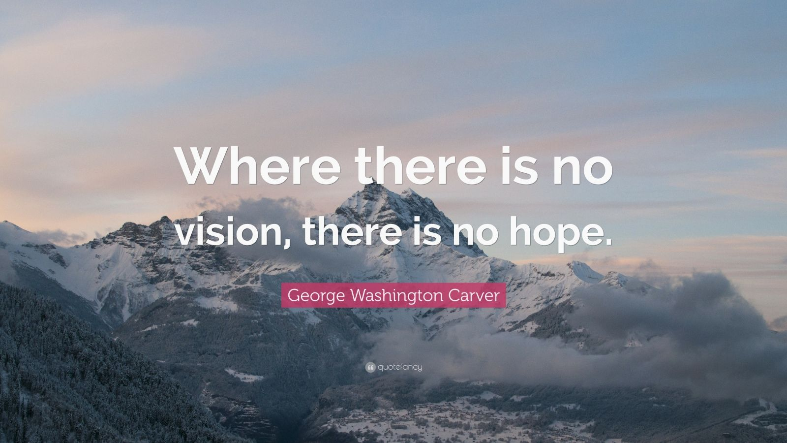 "George Washington Carver Quote: ""Where there is no vision, there is no hope."""