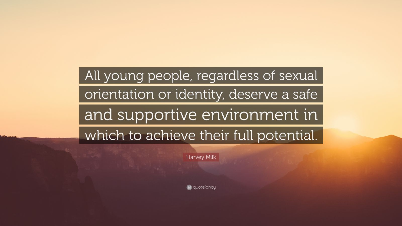"Harvey Milk Quote: ""All young people, regardless of sexual orientation or identity, deserve a safe and supportive environment in which to achieve their full potential."""