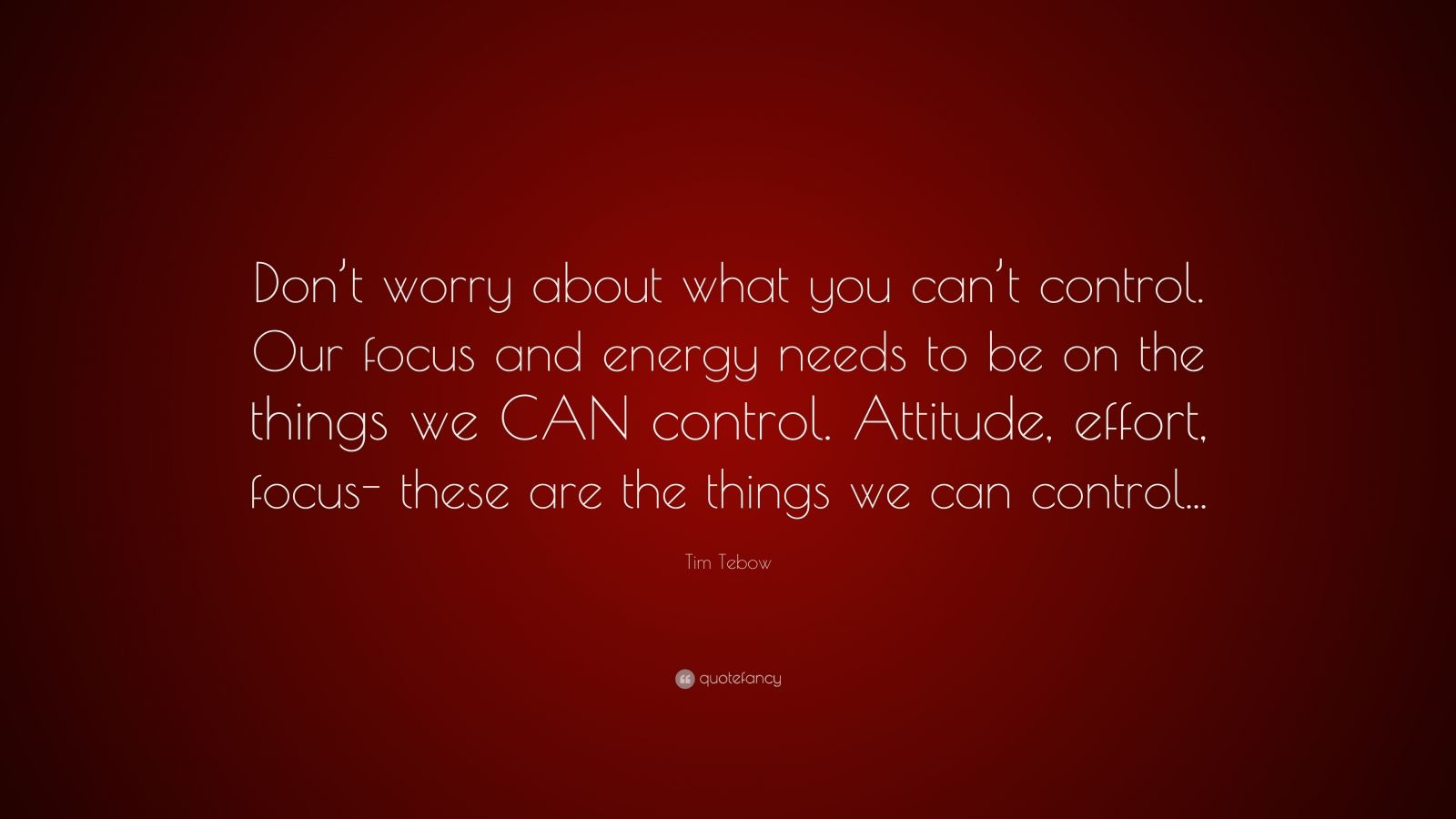 "Tim Tebow Quote: ""Don't Worry About What You Can't Control"