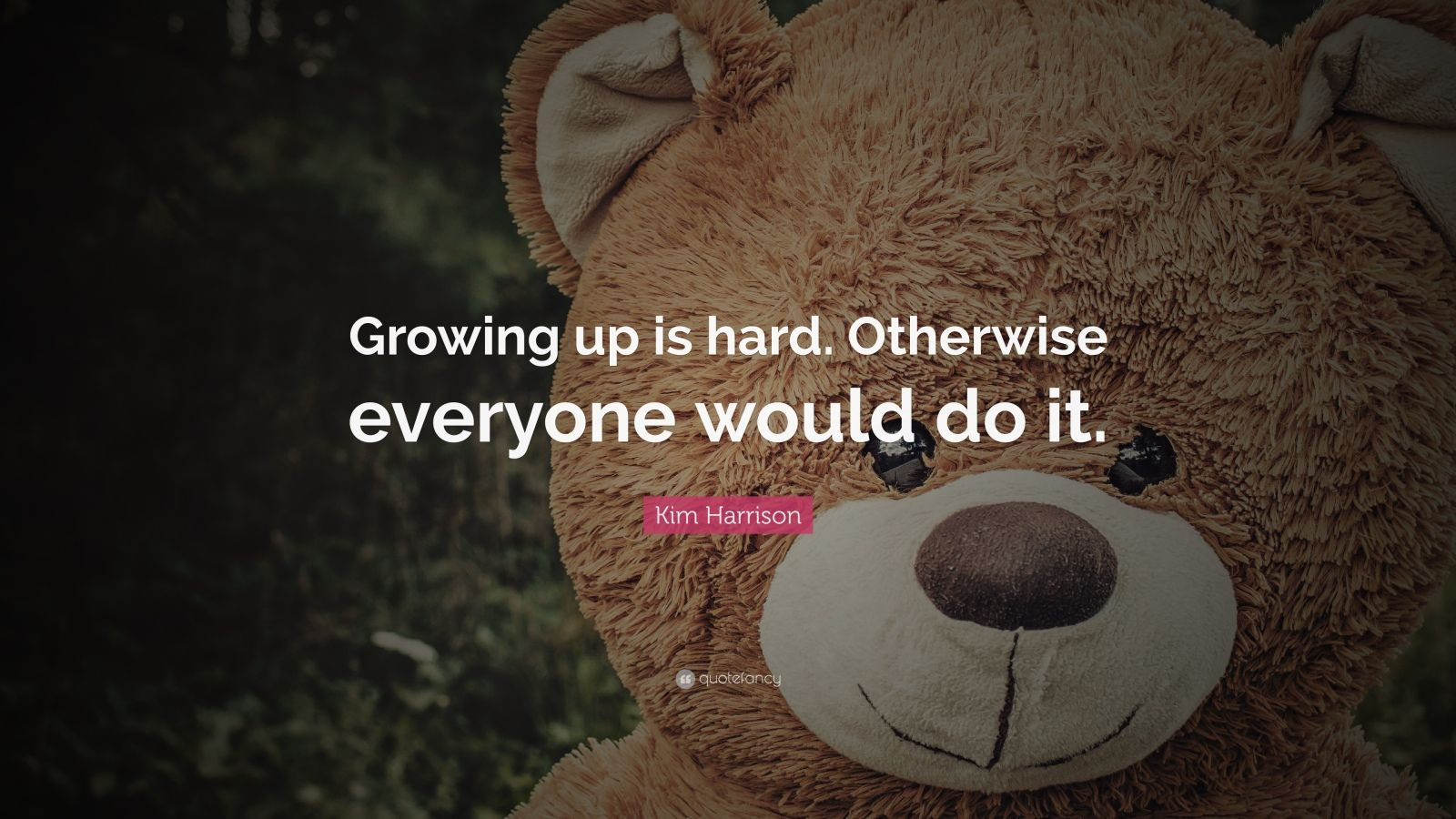 "Kim Harrison Quote: ""Growing up is hard. Otherwise everyone would do it."""